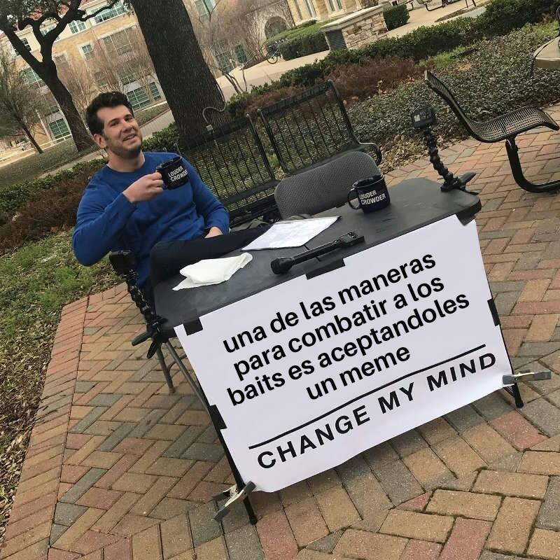 Por ejemplo con los baits de choripancho pd:no es meme