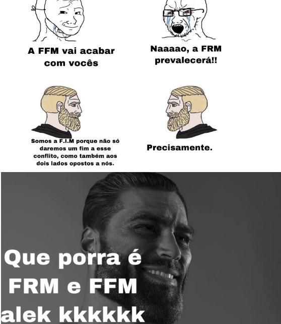 F.I.M :chad: agora me expliquem como um meme criou uma guerra civil interna