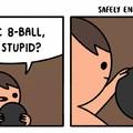 Stupid balls...