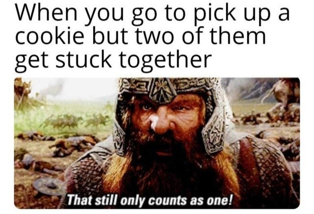 When you go to pick up a cookie but two of them get stuck together - meme
