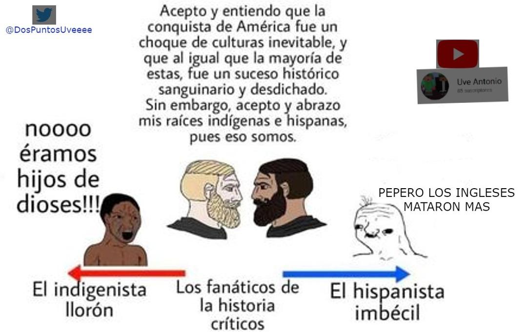 Los indigenistas son muy llorones y los hispanistas muy orgullosos. - meme