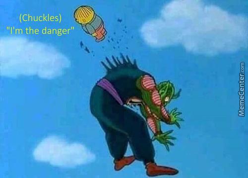 (Chuckles) I'm the danger. - meme