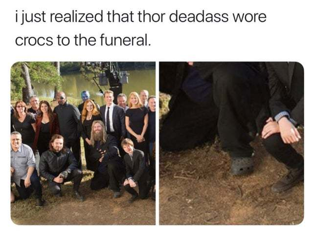 Thor wore crocs to the funeral - meme