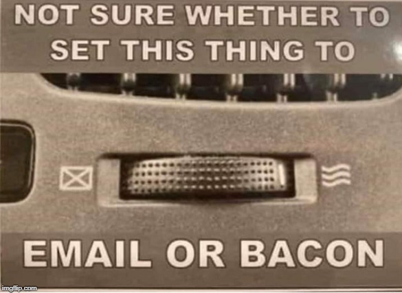 Email or Bacon - meme
