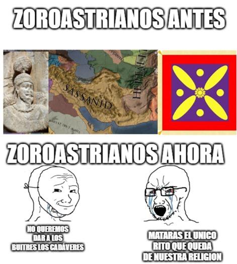 Sinceramente que sigan existiendo zoroastrianos hoy en dia me parece un milagro por si mismo.  Bueno ya verán lo que hacen con su vida. - meme
