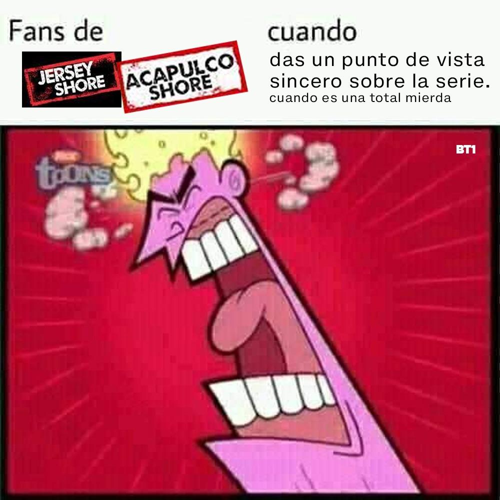 No se metan con los fans de Cacapulco Shore - meme