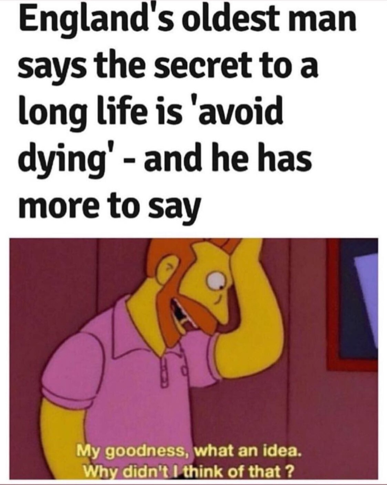 no wonder people can live so long - meme