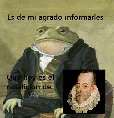 Miguel de Cervantes Saavedra un capo :son: - meme