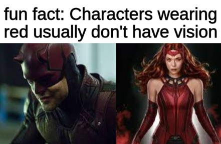 Fun fact: characters wearing red usually don't have vision - meme