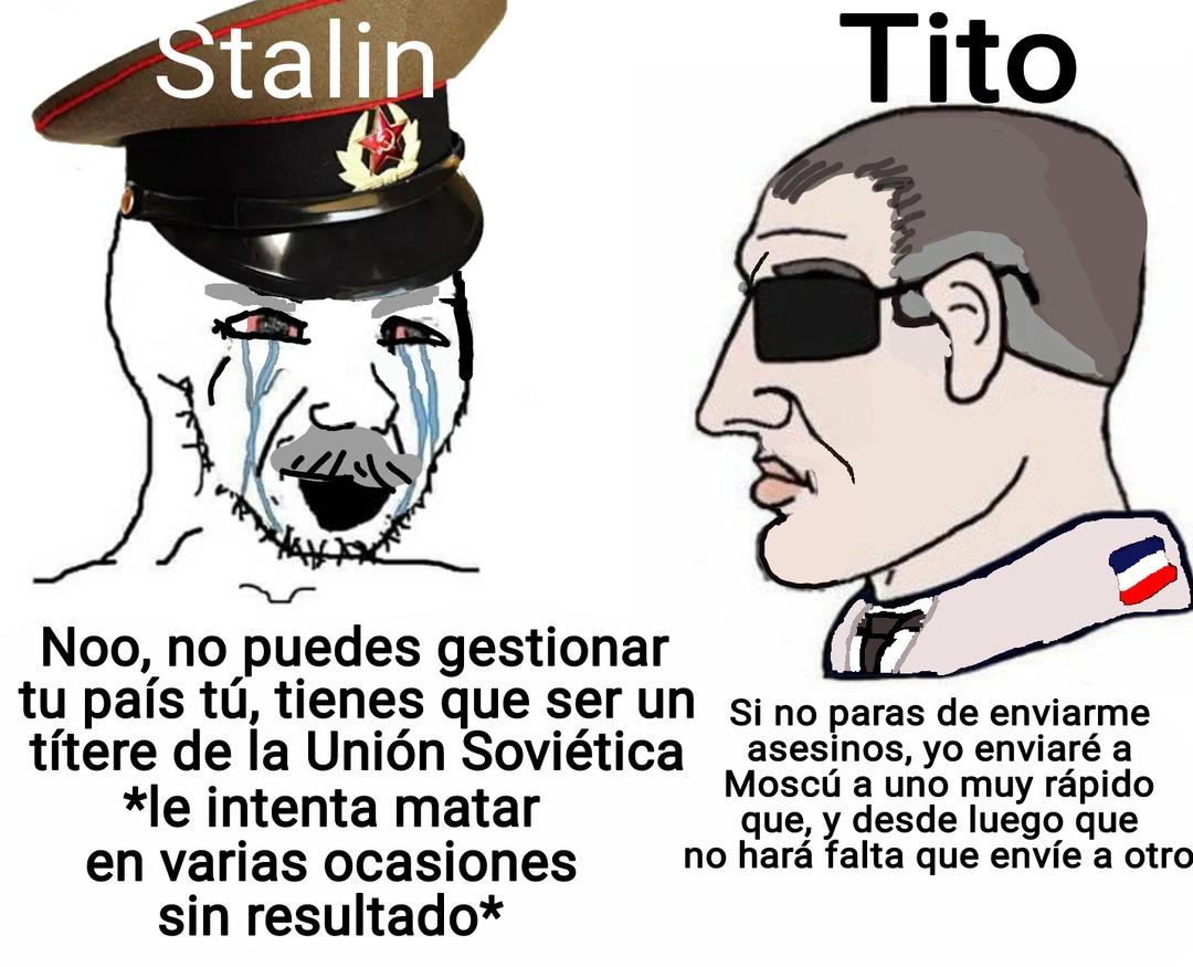 Contexto: Stalin envió 22 asesinos durante años para matar al mariscal de Yugoslavia por no ser títere de la URSS - meme
