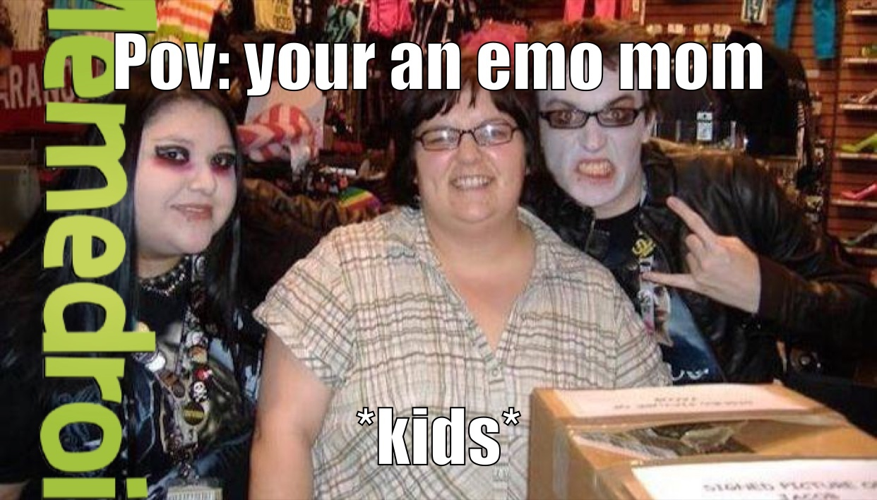 emo moms be like.... - meme