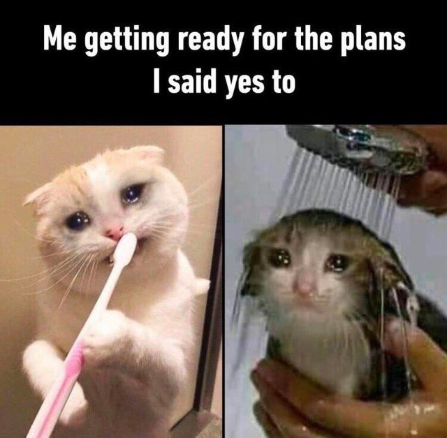 Me getting ready for the plans I said yes to - meme