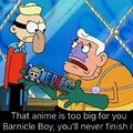 if you really like One Piece, you're Barnacle MAN