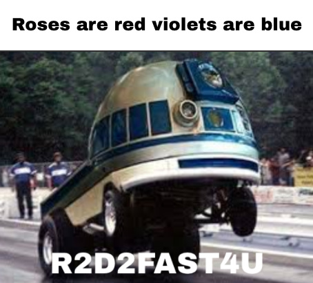 R2D2 is 2 FAST 4 U - meme