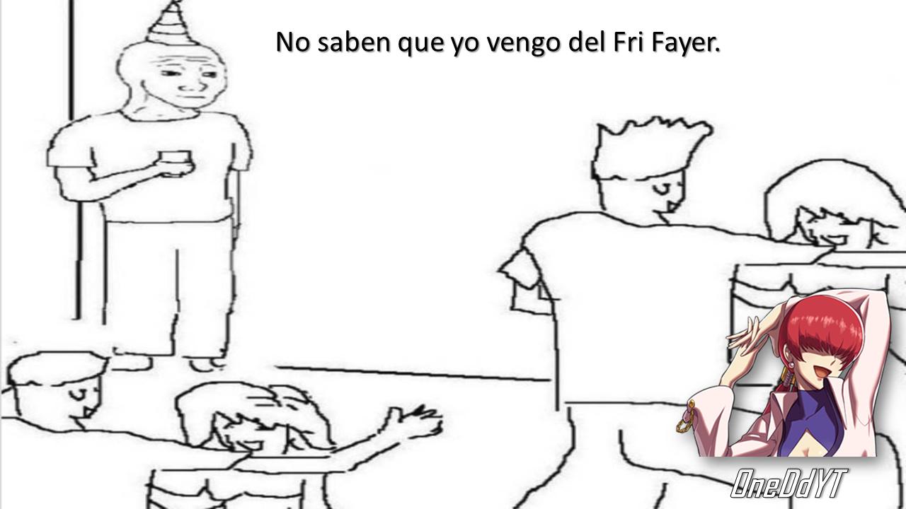 No saben que yo vengo del Fri Fayer. - meme