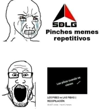 Repiten los pinches memes ya me di cuenta ._.