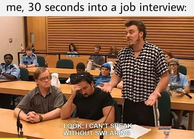 Me, 30 seconds into a job interview - meme