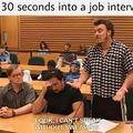 Me, 30 seconds into a job interview