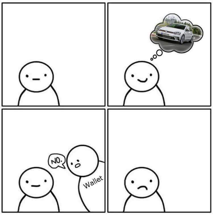 When you want your dream car but life takes ir away. - meme