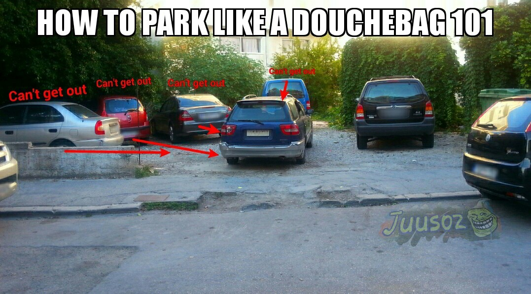 Remember, when parking, block off the exit for as many cars as you can. :) - meme