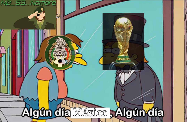 Algún día México ganara la copa del mundo :okay: oh bueno eso espero :yaoming: - meme