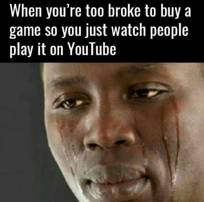 Too broke to buy a game - meme