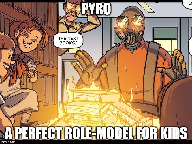 Pyro burn down the school :D - meme