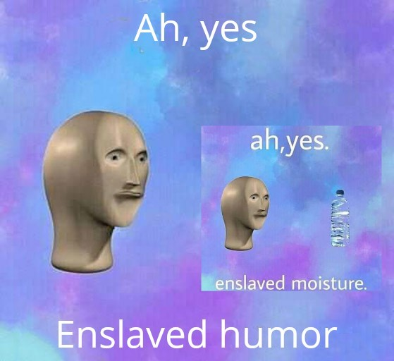 Ah yes humor - meme