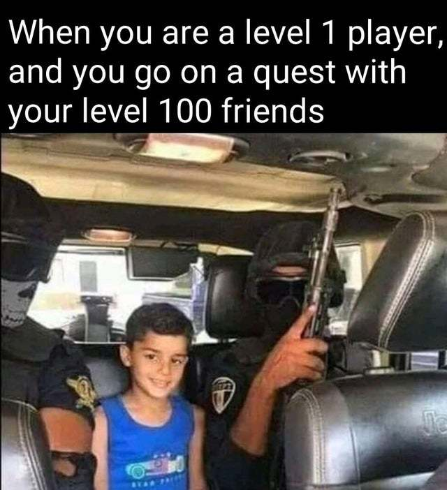 When you are a level 1 player and you go on a quest with your level 100 friends - meme
