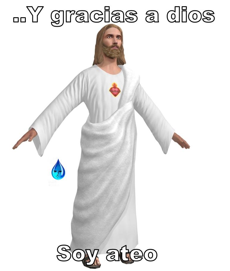 asi seamos ateos demosle gracias cristo rey :son: - meme