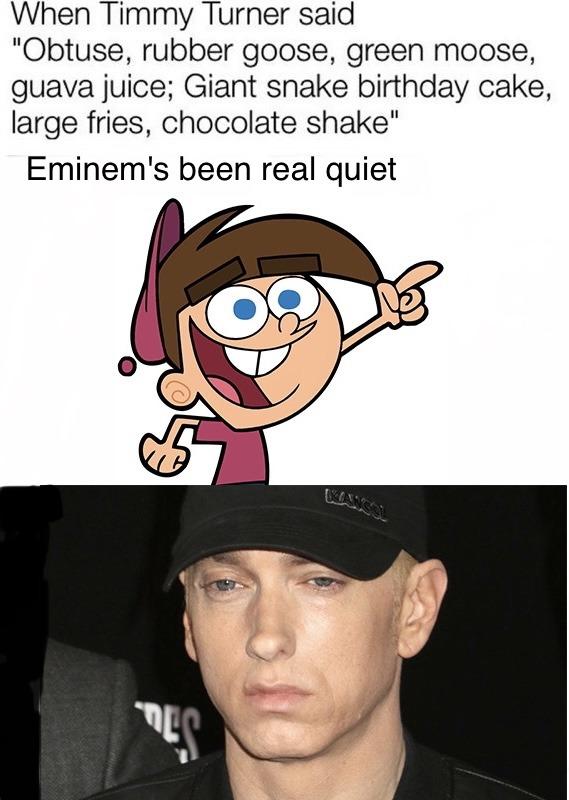 Eminem's been real quiet lately - meme
