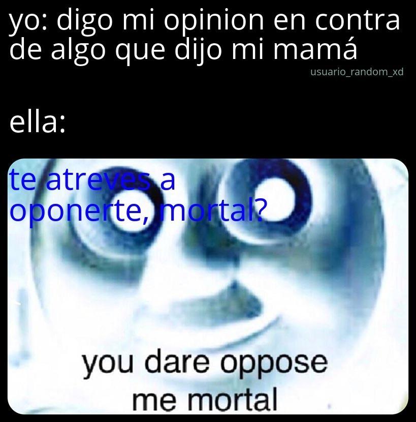 te atreves a oponerte mortal? - meme