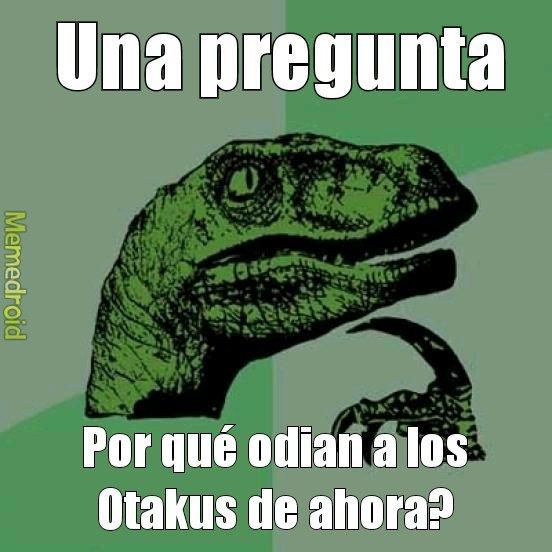 Yo no digo que sea Otaku pero leo sus opiniones - meme