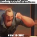 Wahh wahh, my race has ifa felling hurt (both whites and blacks) unless you're commuting the crime against them because of their skin it's just crime, crime is fucking crime!