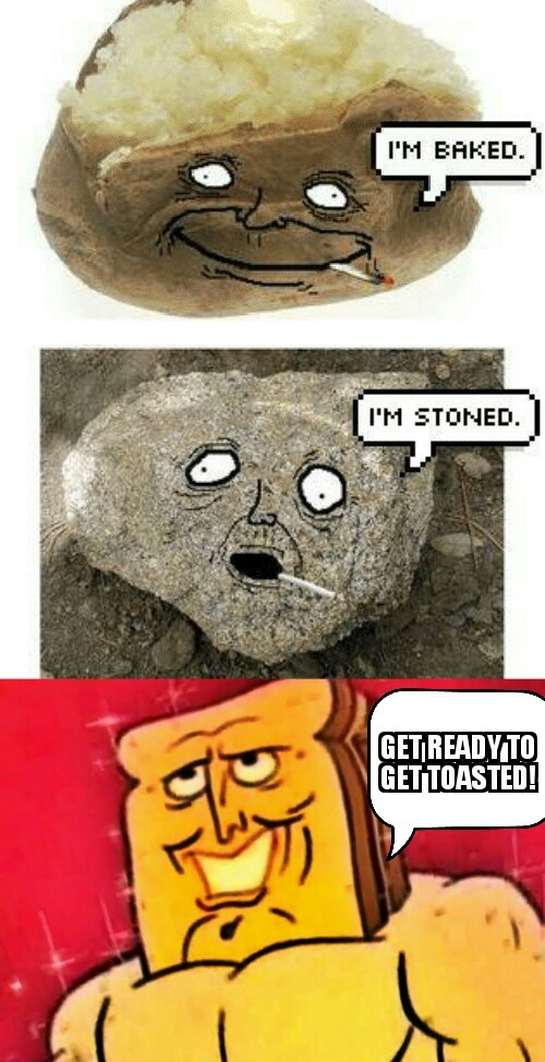 Say no to drugs but yes to toast! - meme