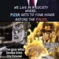Now i gonna call a pizza delivery instead of the cop now
