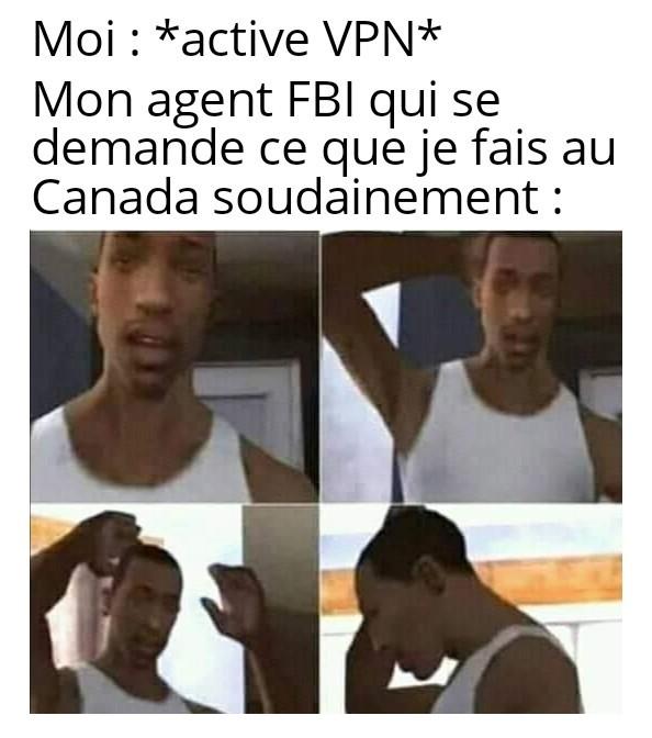 Meme US de base ou l'agent FBI se demandait ce que tu foutais en France xD