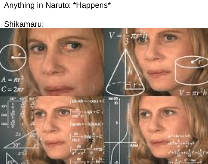 """""""Something just doesn't add up"""" - Possibly Shikamaru, I'm not sure if he said exactly that - meme"""
