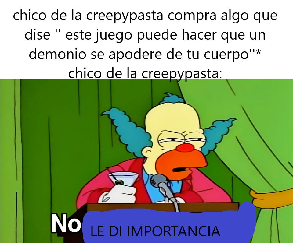 la creepypastas son una mierda de logica - meme