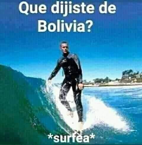 Que dijiste de Bolivia  *surfea* - meme