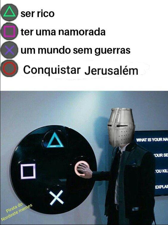 Quando o cara quer conquistar Jerusalém - meme