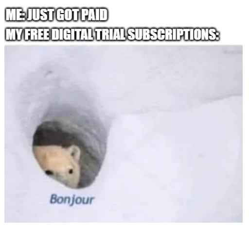 free digital trial subscription - meme