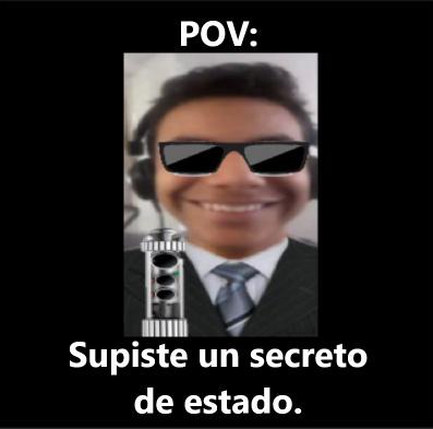 POV, supiste un secreto de estado - meme