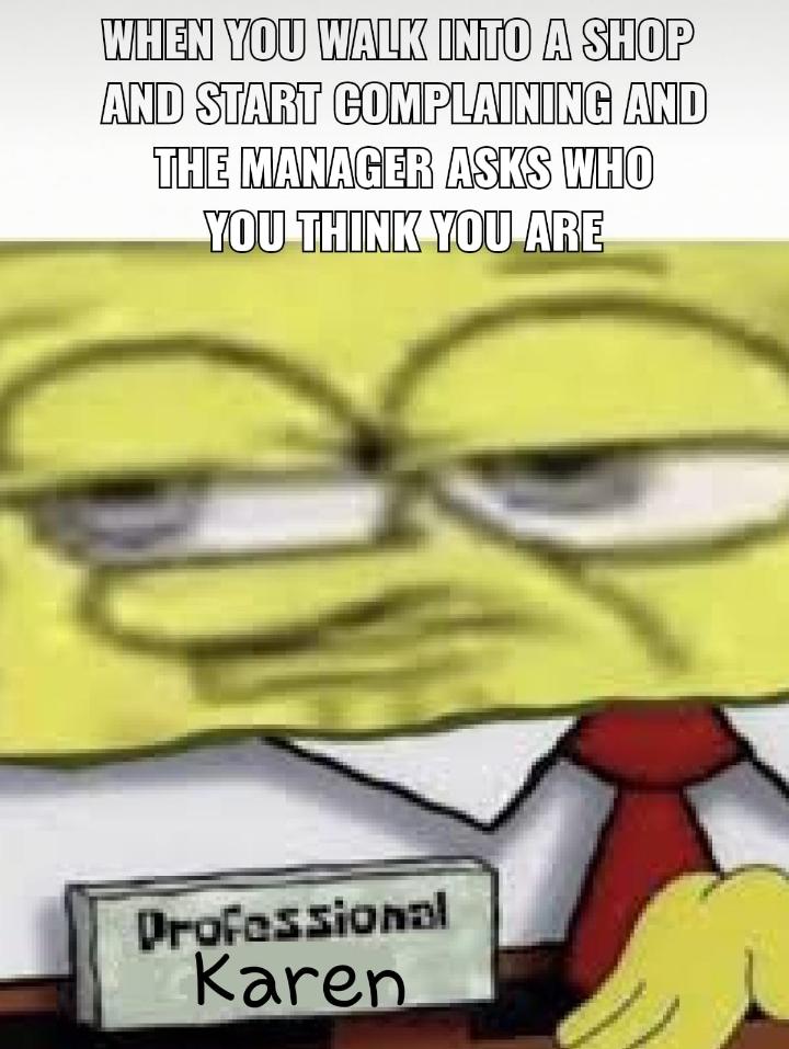 Karens be like - meme