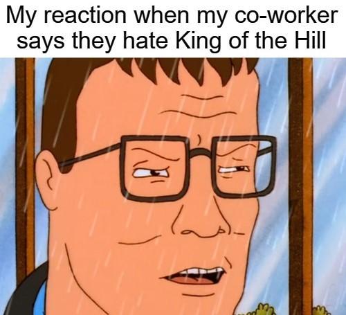 That co-worker ain't right, I tell ya what - meme