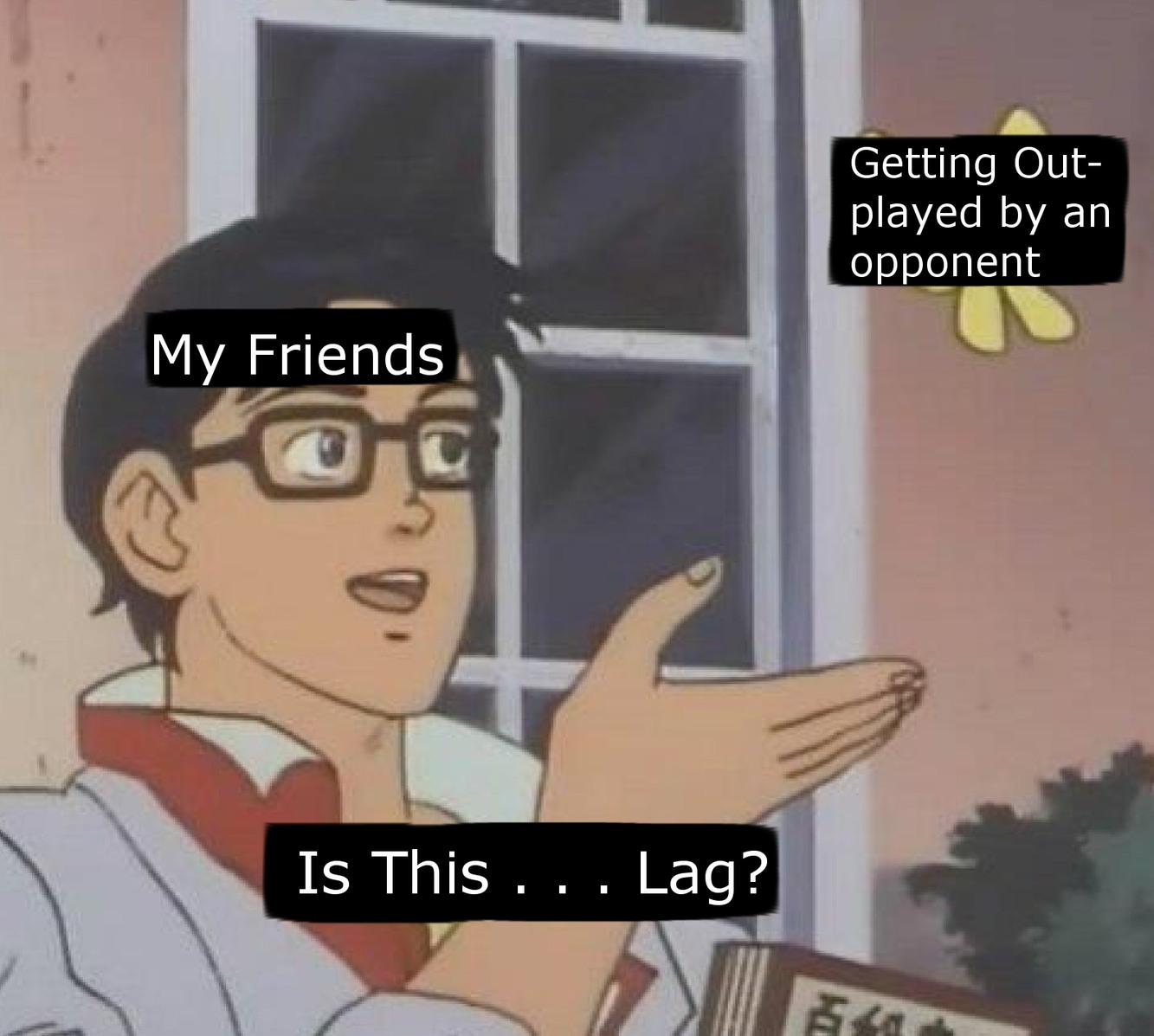 My friend be like - meme