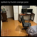 he spilled his orange juice