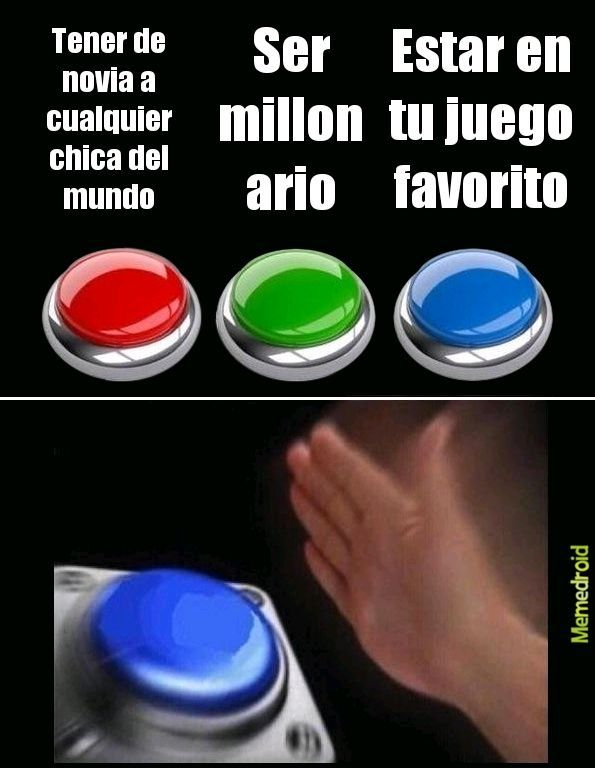 Yo eligiria el boton azul ustedes que eligen? Diganme en los comentarios los leere:) - meme