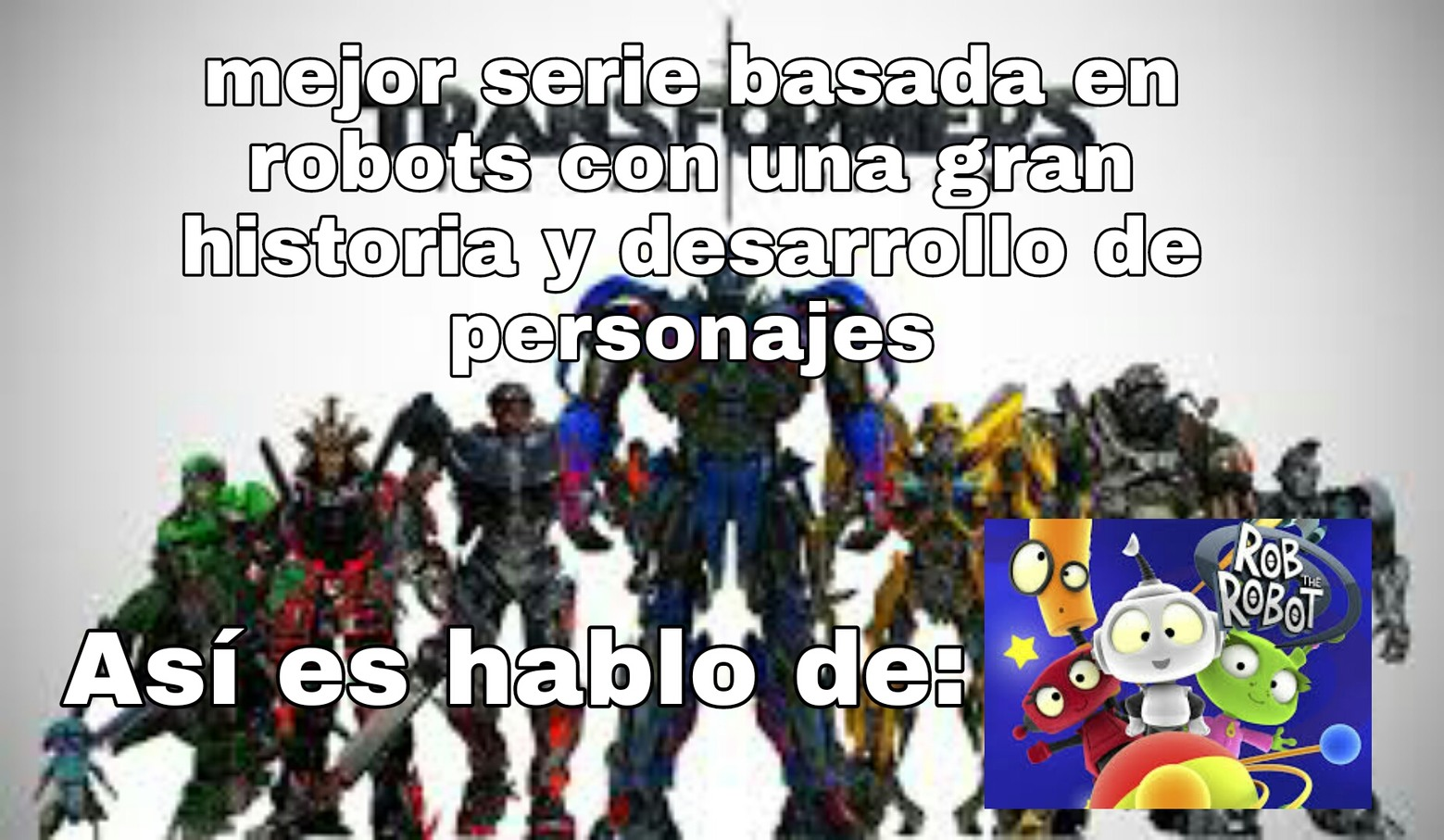 Se que transformers no es una serie pero era está o gigantes de hierro - meme