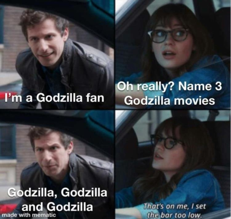 He didn't mention my favorite one, Godzilla. But we don't even count that clunker, Godzilla. Nobody likes that one. - meme